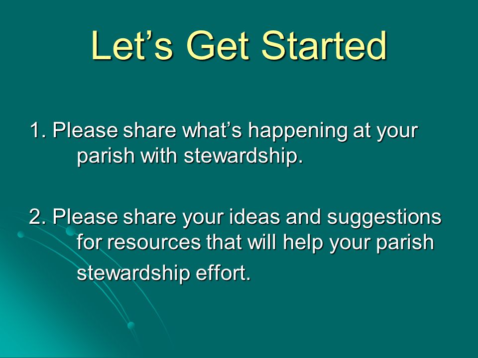 Let's Get Started 1. Please share what's happening at your parish with stewardship.