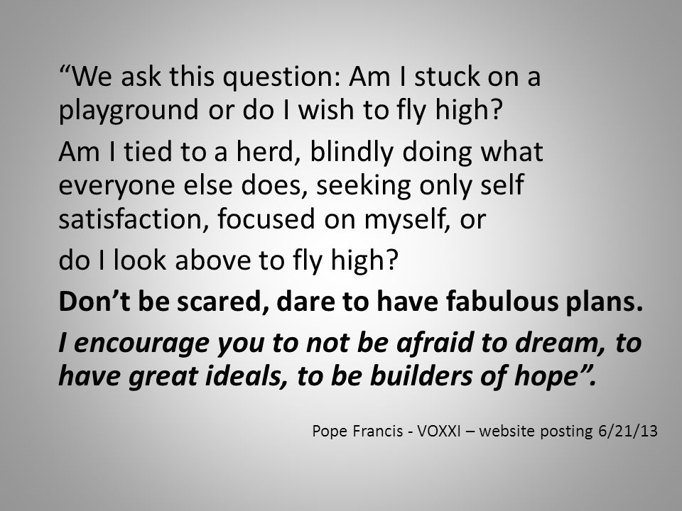 We ask this question: Am I stuck on a playground or do I wish to fly high.