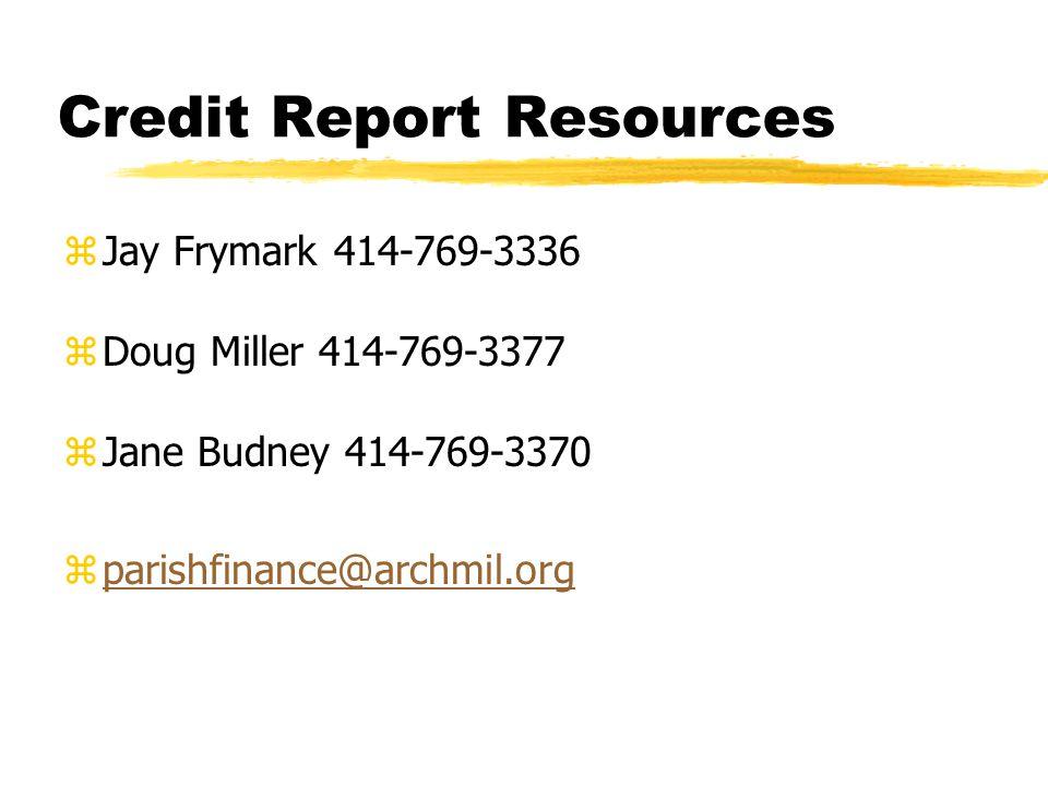 Credit Report Resources zJay Frymark 414-769-3336 zDoug Miller 414-769-3377 zJane Budney 414-769-3370 zparishfinance@archmil.orgparishfinance@archmil.org