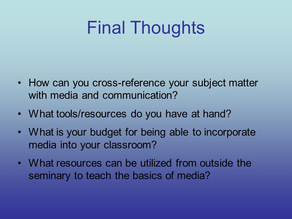 Final Thoughts How can you cross-reference your subject matter with media and communication.