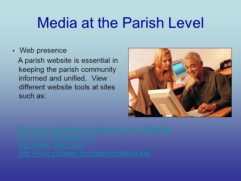 Media at the Parish Level A parish website is essential in keeping the parish community informed and unified.