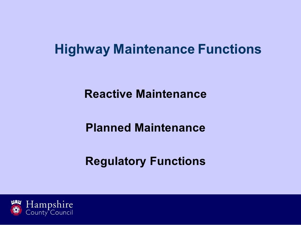 Highway Maintenance Functions Reactive Maintenance Planned Maintenance Regulatory Functions
