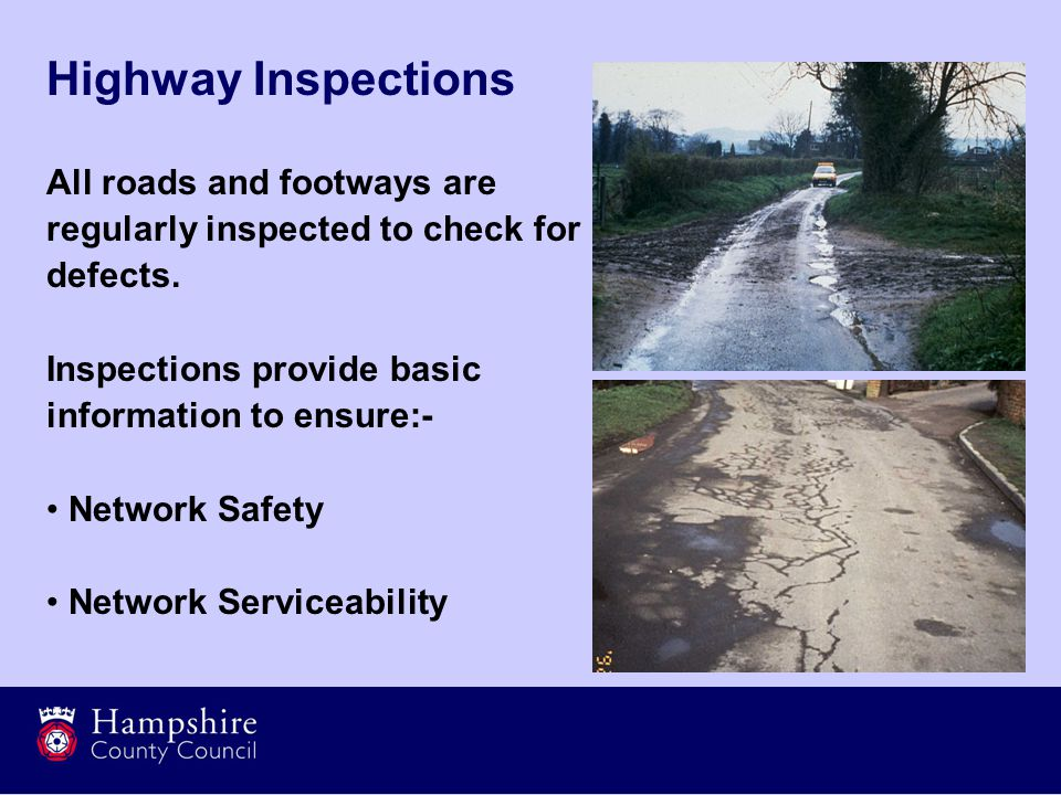 Highway Inspections All roads and footways are regularly inspected to check for defects.