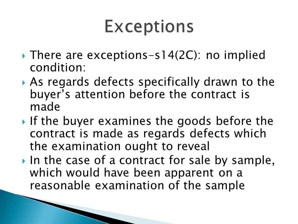  Remember s15A  Restricts the right of a non-consumer buyer to reject for breach of s14 where the breach is so slight that it would be unreasonable for the buyer to reject