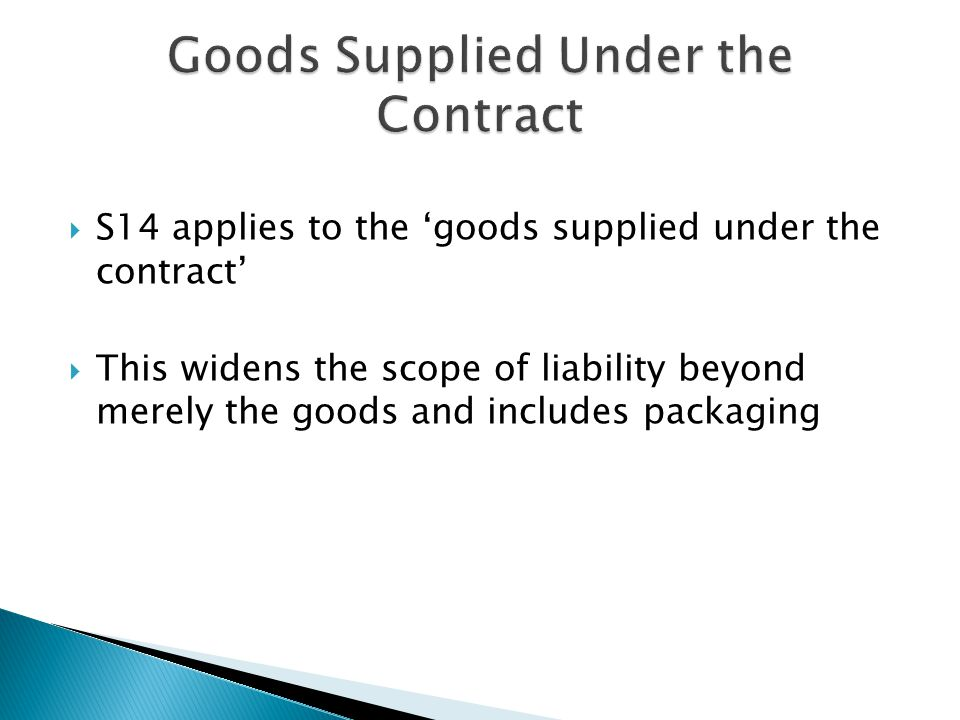  S14 applies to the 'goods supplied under the contract'  This widens the scope of liability beyond merely the goods and includes packaging