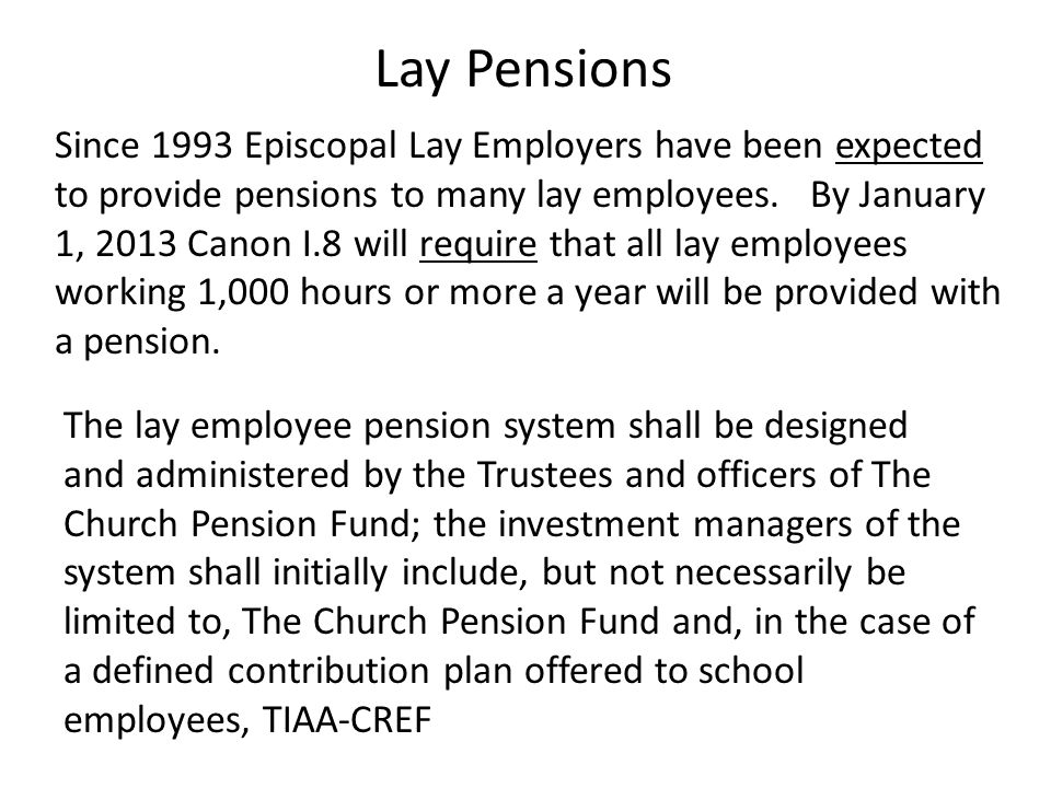 Since 1993 Episcopal Lay Employers have been expected to provide pensions to many lay employees.