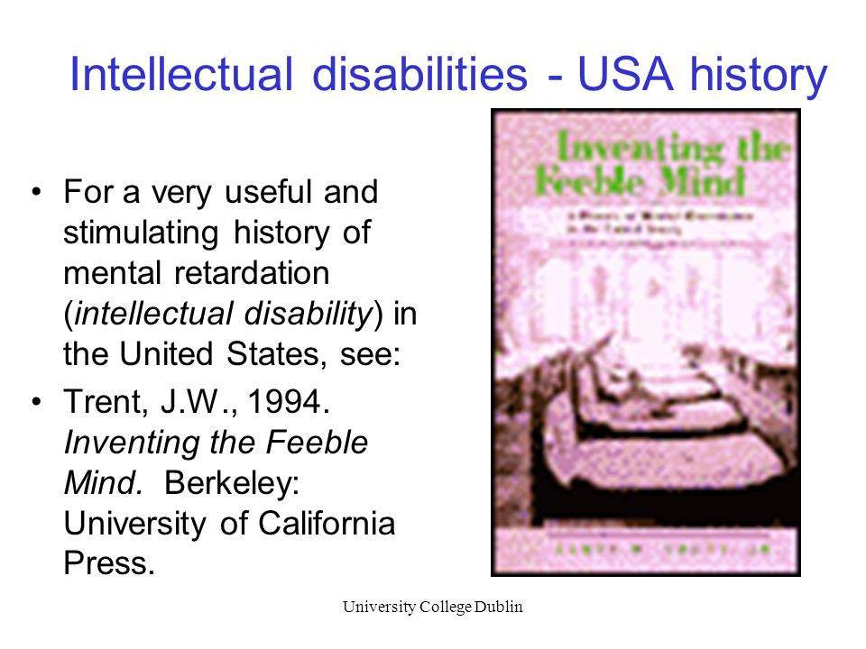 University College Dublin Intellectual disabilities - USA history For a very useful and stimulating history of mental retardation (intellectual disabi