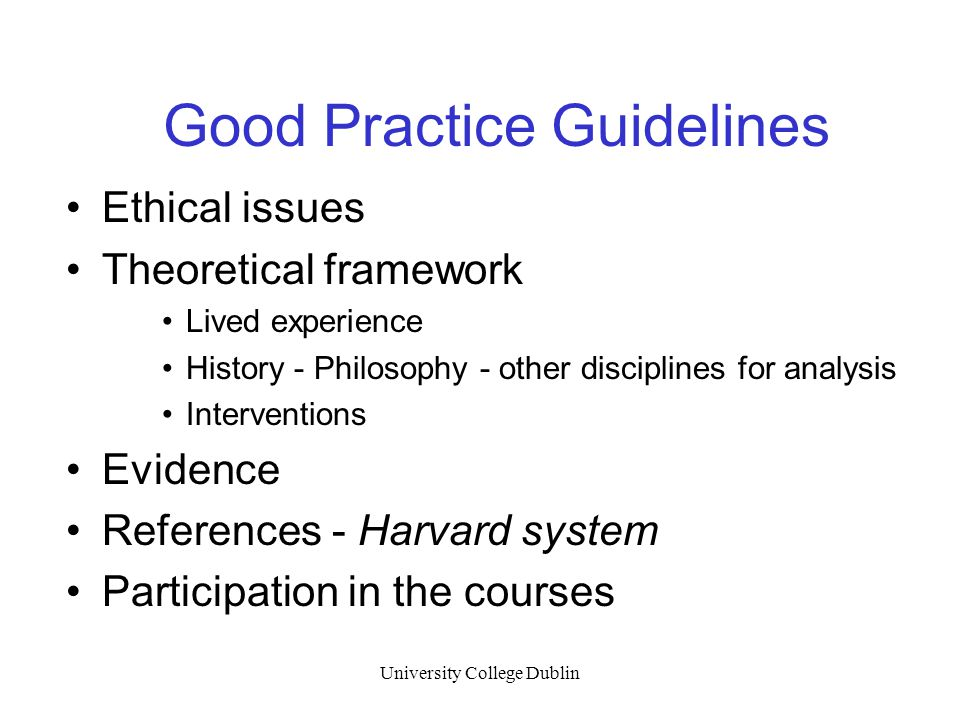 University College Dublin Good Practice Guidelines Ethical issues Theoretical framework Lived experience History - Philosophy - other disciplines for