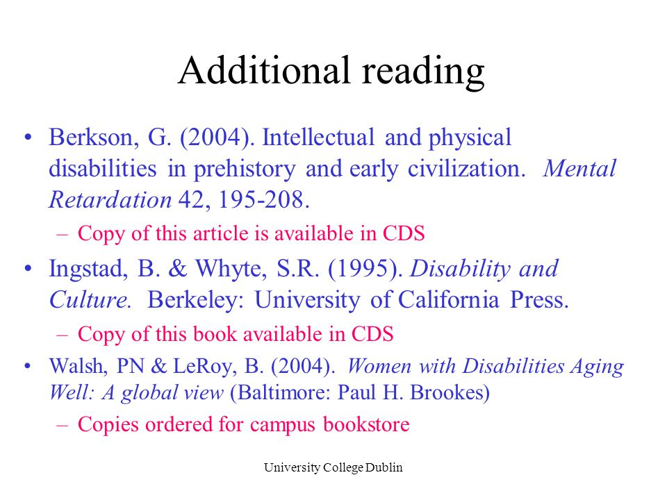 University College Dublin Additional reading Berkson, G. (2004). Intellectual and physical disabilities in prehistory and early civilization. Mental R
