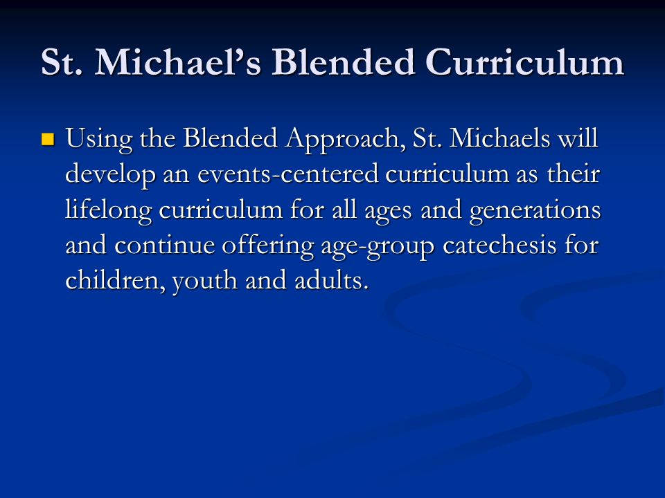 St. Michael's Blended Curriculum Using the Blended Approach, St. Michaels will develop an events-centered curriculum as their lifelong curriculum for