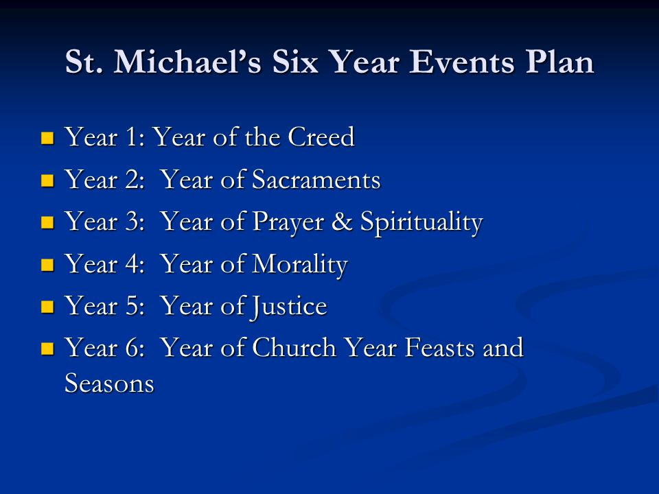 St. Michael's Six Year Events Plan Year 1: Year of the Creed Year 1: Year of the Creed Year 2: Year of Sacraments Year 2: Year of Sacraments Year 3: Y