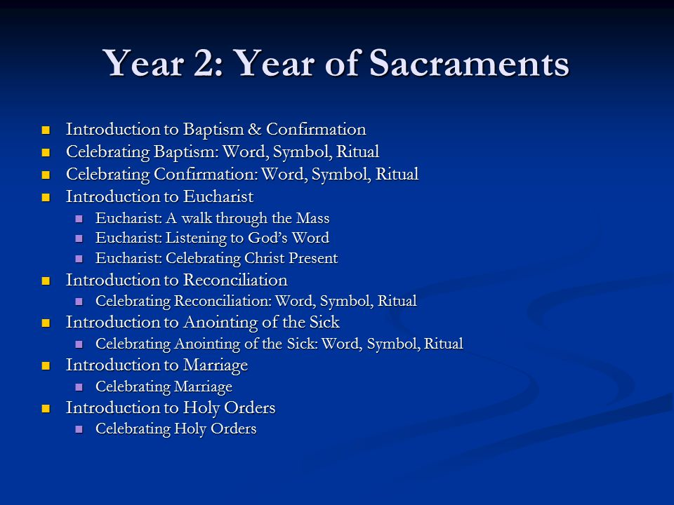 Year 2: Year of Sacraments Introduction to Baptism & Confirmation Introduction to Baptism & Confirmation Celebrating Baptism: Word, Symbol, Ritual Cel
