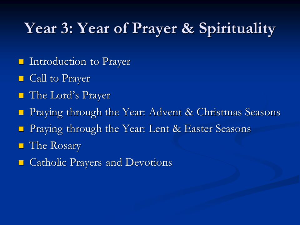 Year 3: Year of Prayer & Spirituality Introduction to Prayer Introduction to Prayer Call to Prayer Call to Prayer The Lord's Prayer The Lord's Prayer