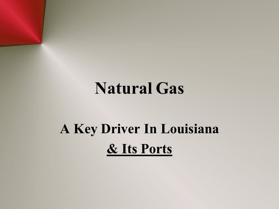 Natural Gas A Key Driver In Louisiana & Its Ports
