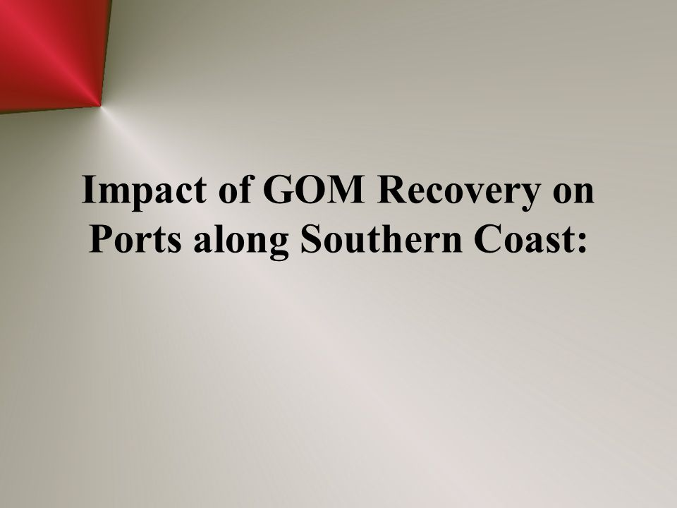 Impact of GOM Recovery on Ports along Southern Coast: