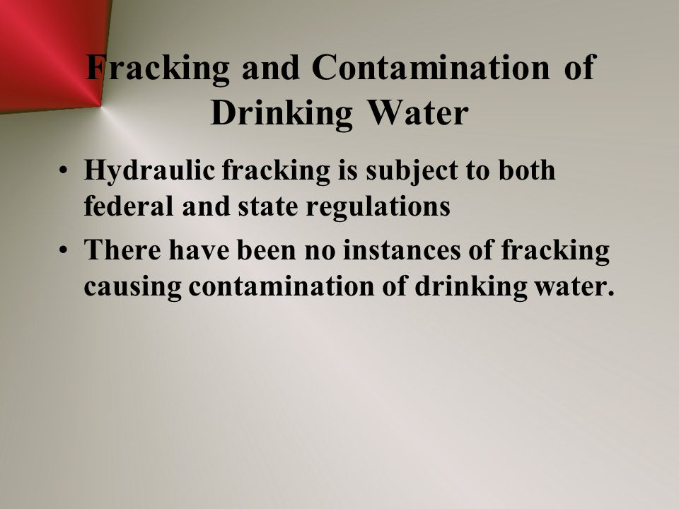 Fracking and Contamination of Drinking Water Hydraulic fracking is subject to both federal and state regulations There have been no instances of fracking causing contamination of drinking water.