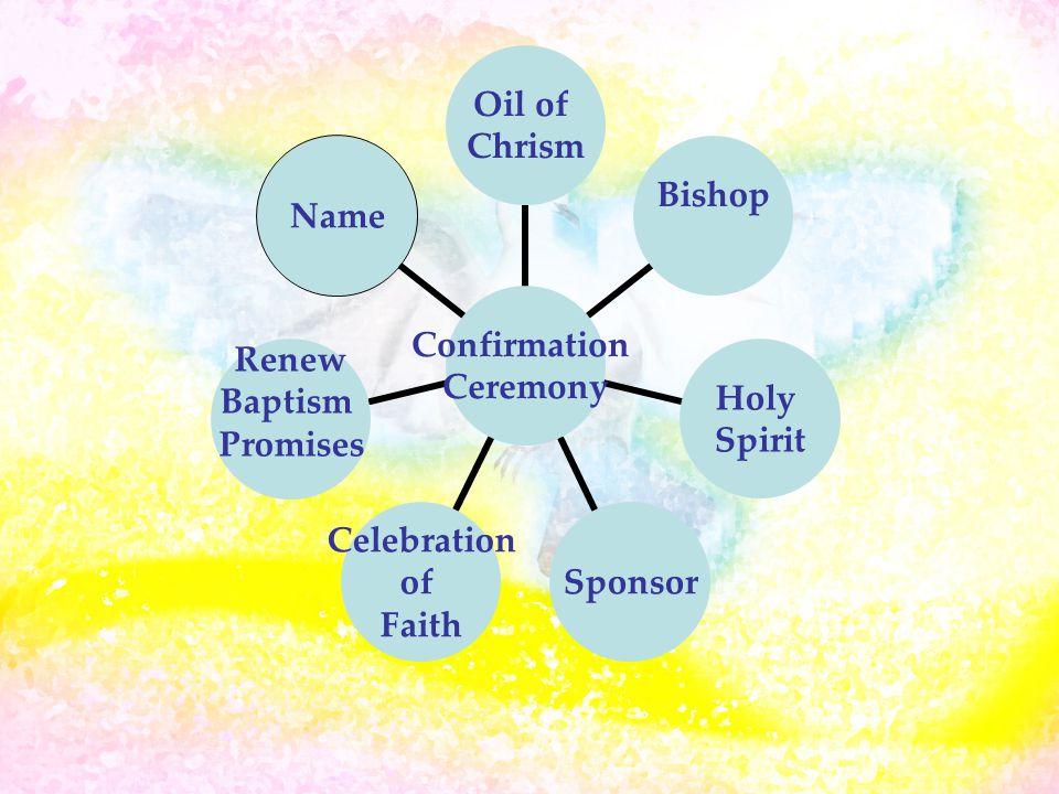 Confirmation Ceremony Oil of Chrism BishopHoly Spirit Sponsor Celebration of Faith Renew Baptism Promises Name