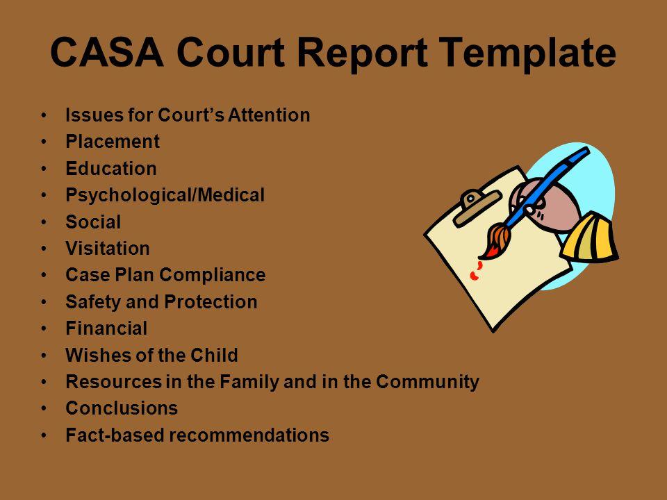 CASA Court Report Template Issues for Court's Attention Placement Education Psychological/Medical Social Visitation Case Plan Compliance Safety and Pr