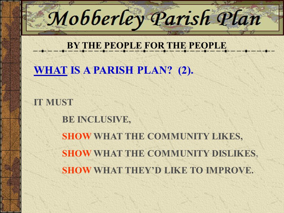 IT IS A DETAILED, CRITICAL, CONSTRUCTIVE LOOK BY THE PEOPLE FOR THE PEOPLE WHAT IS A PARISH PLAN.