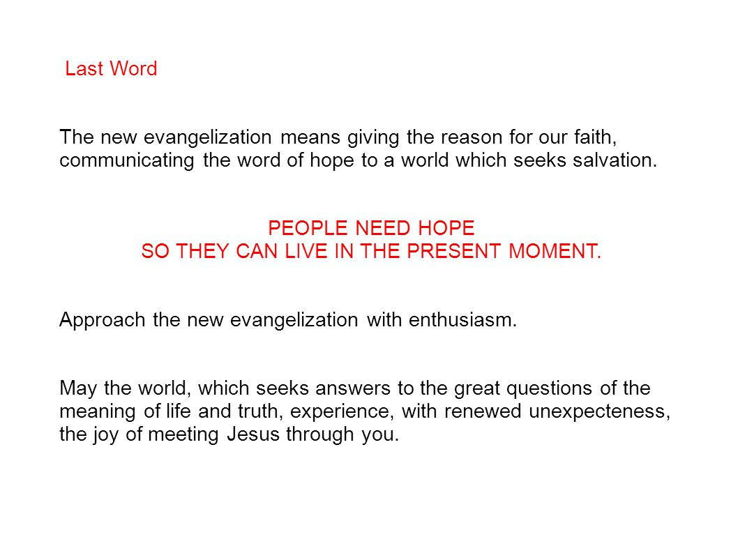 Last Word The new evangelization means giving the reason for our faith, communicating the word of hope to a world which seeks salvation.