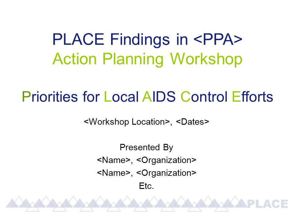 PLACE Findings in Action Planning Workshop Priorities for Local AIDS Control Efforts, Presented By, Etc.