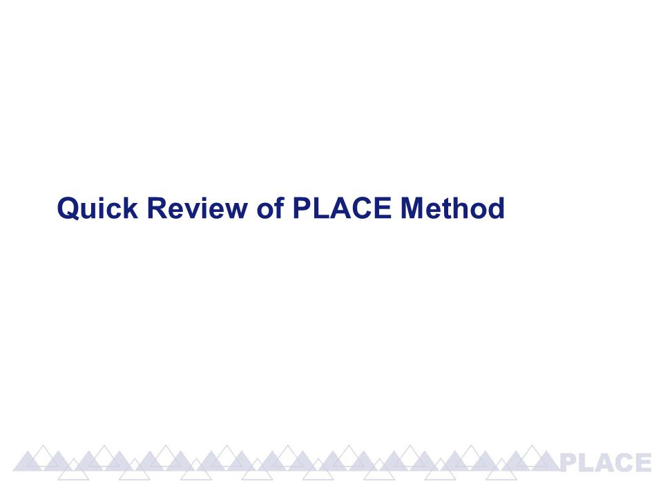 Quick Review of PLACE Method