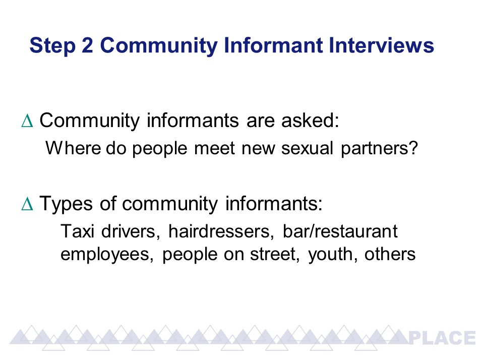 Step 2 Community Informant Interviews ∆Community informants are asked: Where do people meet new sexual partners.