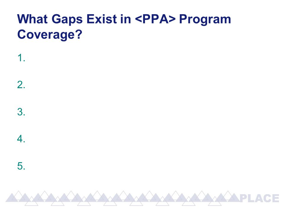 What Gaps Exist in Program Coverage? 1. 2. 3. 4. 5.