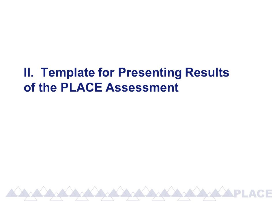 II. Template for Presenting Results of the PLACE Assessment