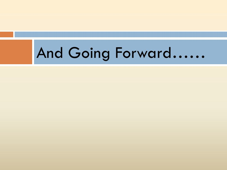 And Going Forward……