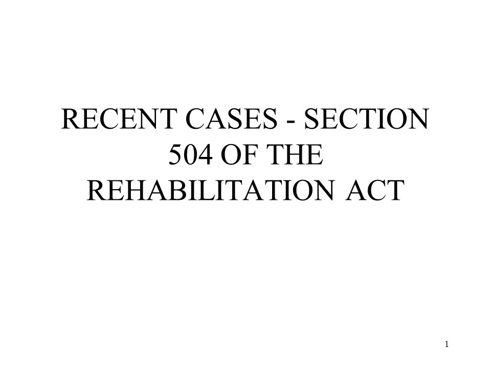 1 RECENT CASES - SECTION 504 OF THE REHABILITATION ACT
