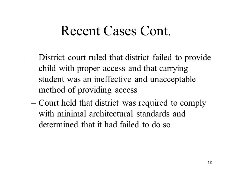 10 Recent Cases Cont. –District court ruled that district failed to provide child with proper access and that carrying student was an ineffective and