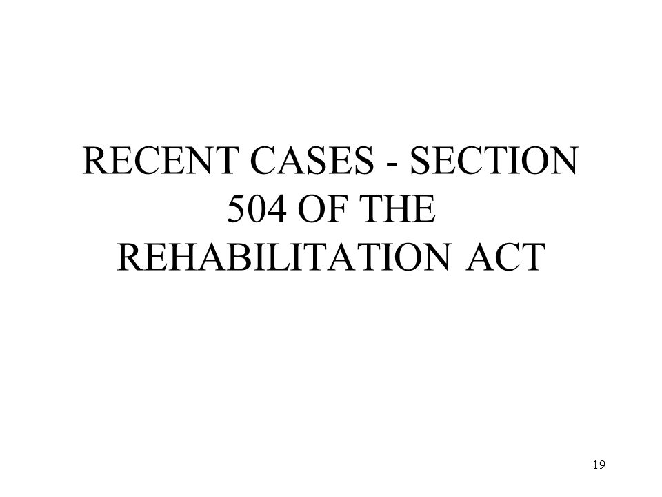 19 RECENT CASES - SECTION 504 OF THE REHABILITATION ACT