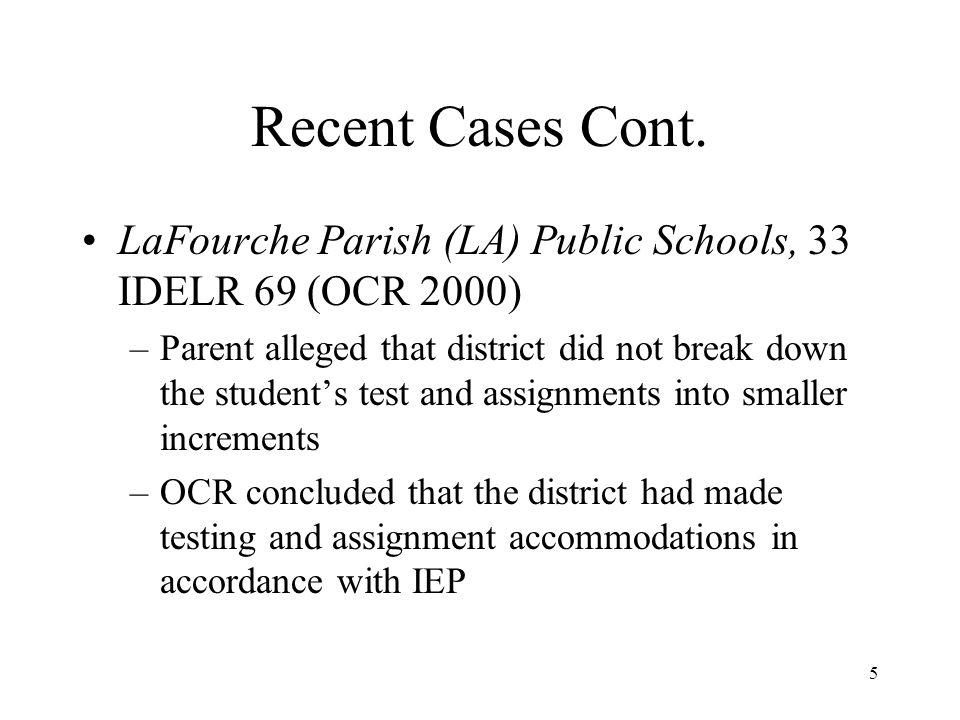 5 Recent Cases Cont. LaFourche Parish (LA) Public Schools, 33 IDELR 69 (OCR 2000) –Parent alleged that district did not break down the student's test