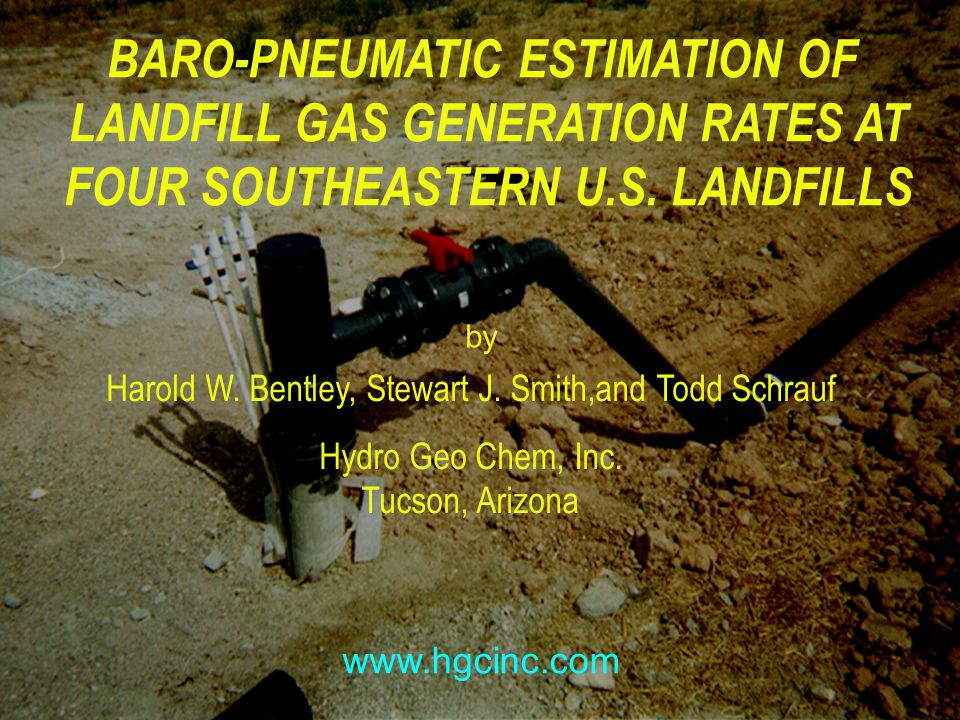HYDRO GEO CHEM by www.hgcinc.com BARO-PNEUMATIC ESTIMATION OF LANDFILL GAS GENERATION RATES AT FOUR SOUTHEASTERN U.S.