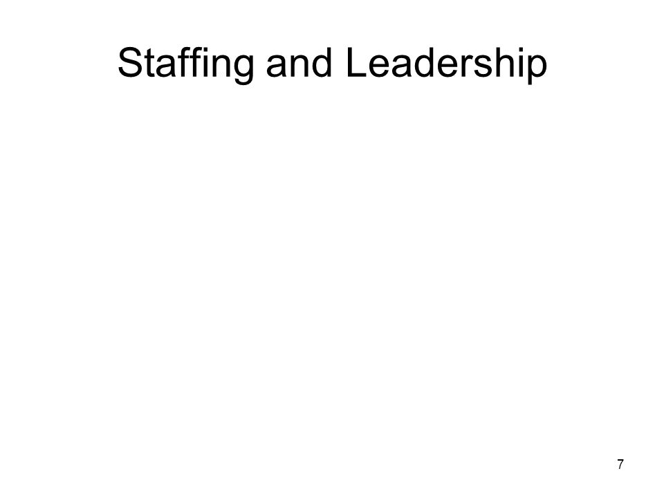 7 Staffing and Leadership
