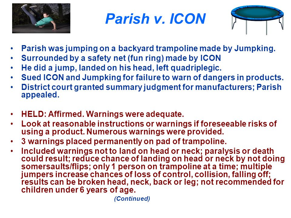 Parish v. ICON Parish was jumping on a backyard trampoline made by Jumpking. Surrounded by a safety net (fun ring) made by ICON He did a jump, landed