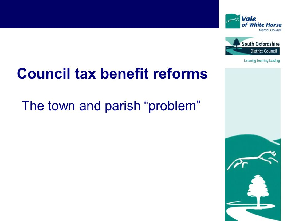 2 Current position Council tax benefit currently administered by councils according to national rules Reimbursement by the Department for Work and Pensions on a demand basis – if expenditure goes up, so does the subsidy received Benefit paid by crediting the customer's council tax account the same as cash