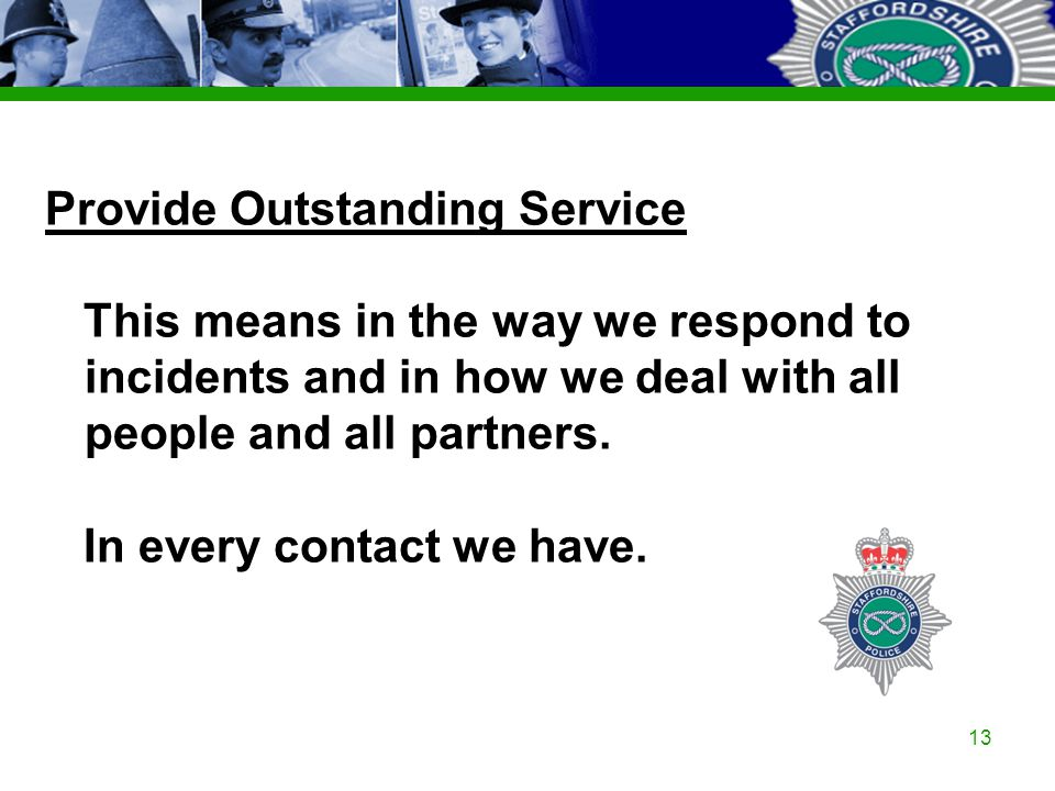 Staffordshire Police Corporate PowerPoint Template by Carl Uttley 9545 Ext 3126 13 Provide Outstanding Service This means in the way we respond to inc