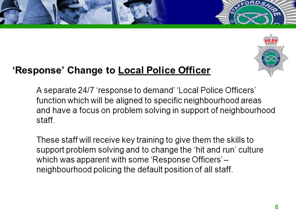 Staffordshire Police Corporate PowerPoint Template by Carl Uttley 9545 88 'Response' Change to Local Police Officer A separate 24/7 'response to deman