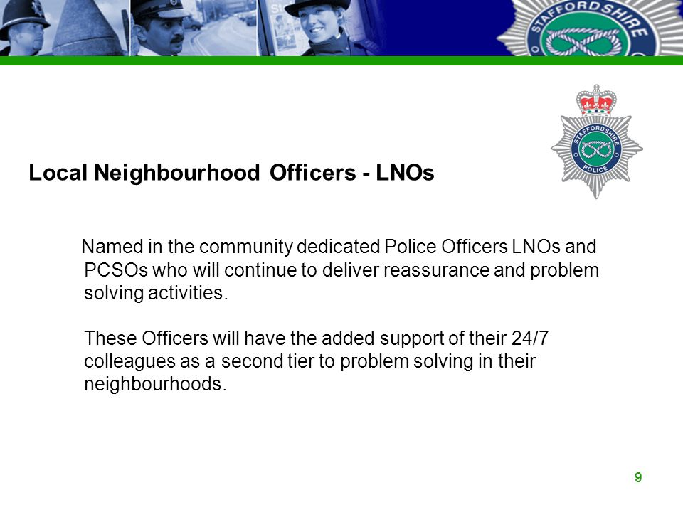 Staffordshire Police Corporate PowerPoint Template by Carl Uttley 9545 99 Local Neighbourhood Officers - LNOs Named in the community dedicated Police