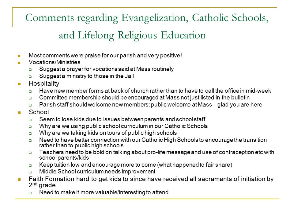 Comments regarding Evangelization, Catholic Schools, and Lifelong Religious Education Most comments were praise for our parish and very positive.