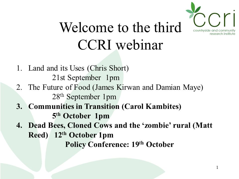 1 Welcome to the third CCRI webinar 1. Land and its Uses (Chris Short) 21st September 1pm 2.