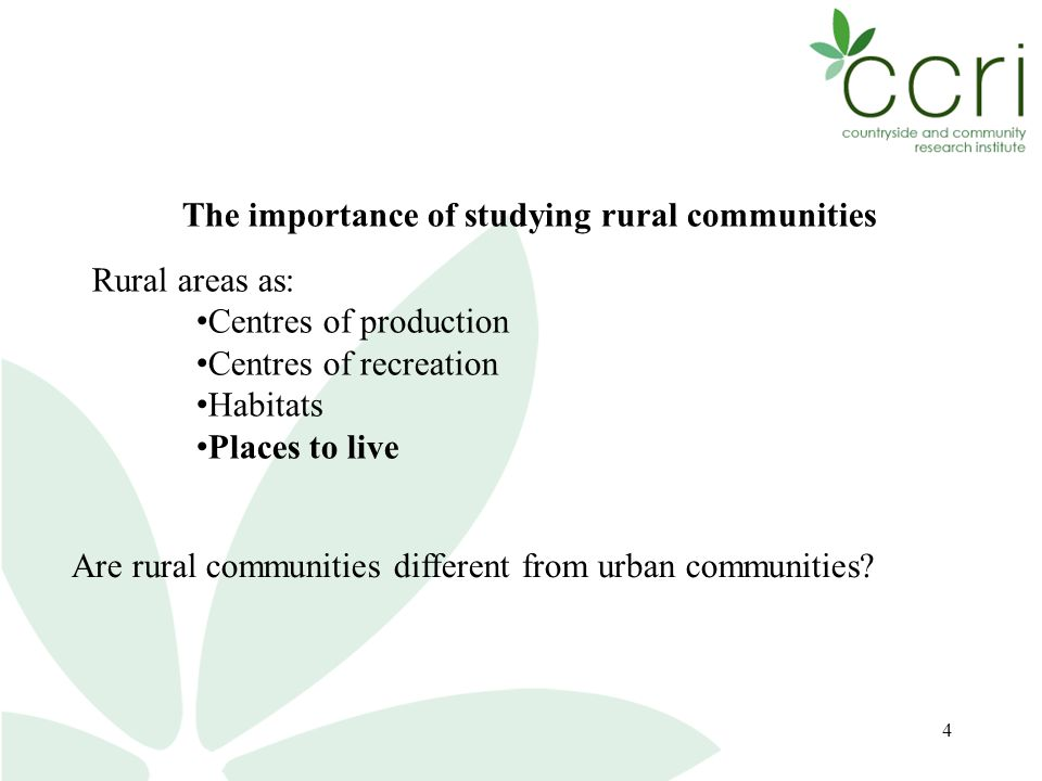 4 The importance of studying rural communities Rural areas as: Centres of production Centres of recreation Habitats Places to live Are rural communities different from urban communities