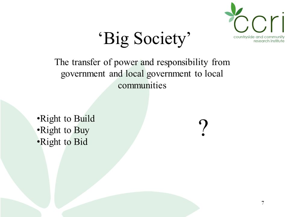 8 Question 1 If 'big society' involves the transfer of power and responsibility from government and local government to 'communities' what types of 'social capital' does this need and will it be forthcoming?