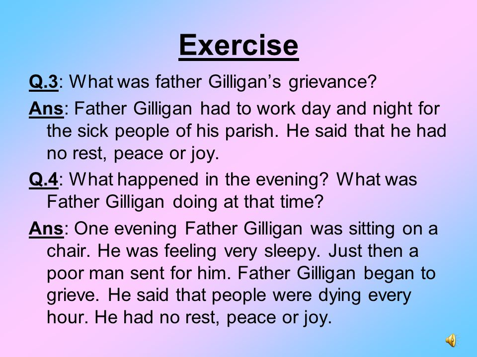 Exercise Q.5: Who opened the door when Father Gilligan visited the poor man's house.
