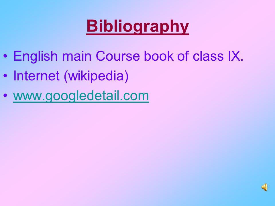 Bibliography English main Course book of class IX. Internet (wikipedia) www.googledetail.com