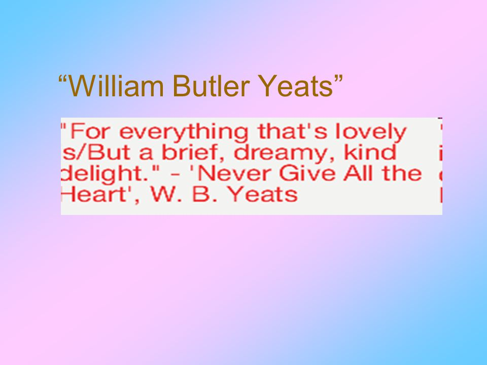 Introduction of the Poet (William Butler Yeats) William Butler Yeats(1865-1939) was a great poet of the 20 th century.