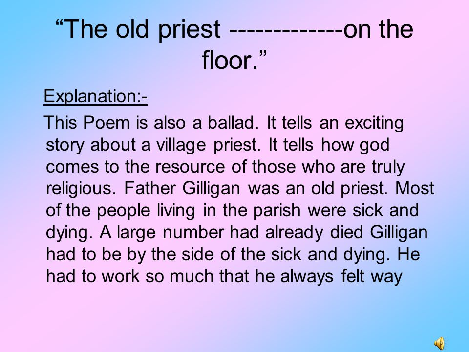 """The old priest -------------on the floor."" Explanation:- This Poem is also a ballad. It tells an exciting story about a village priest. It tells how"