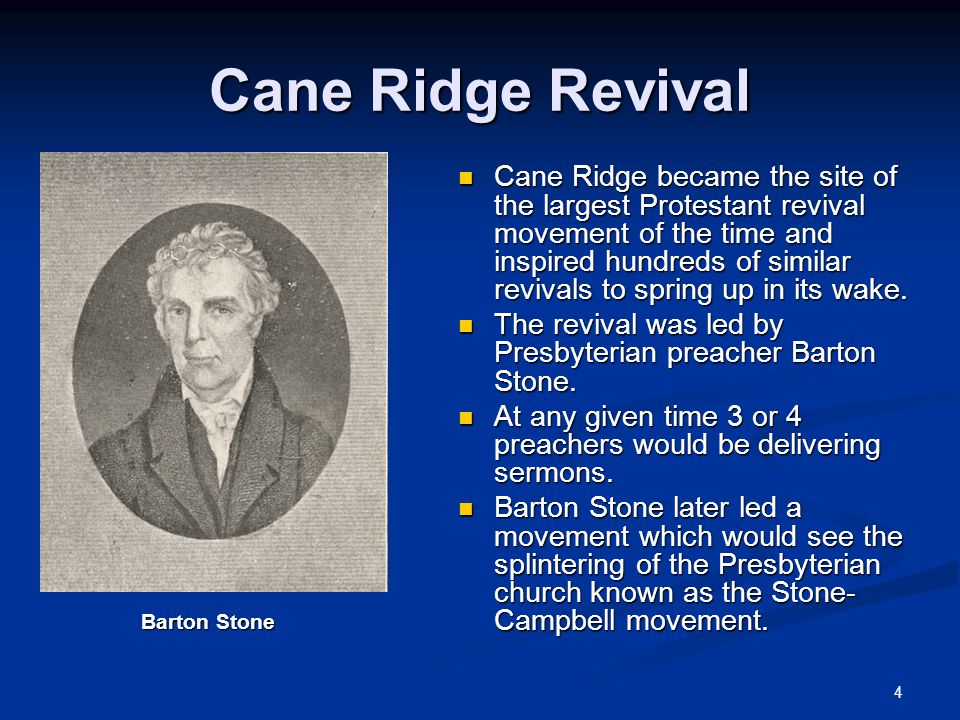 4 Cane Ridge Revival Cane Ridge became the site of the largest Protestant revival movement of the time and inspired hundreds of similar revivals to spring up in its wake.